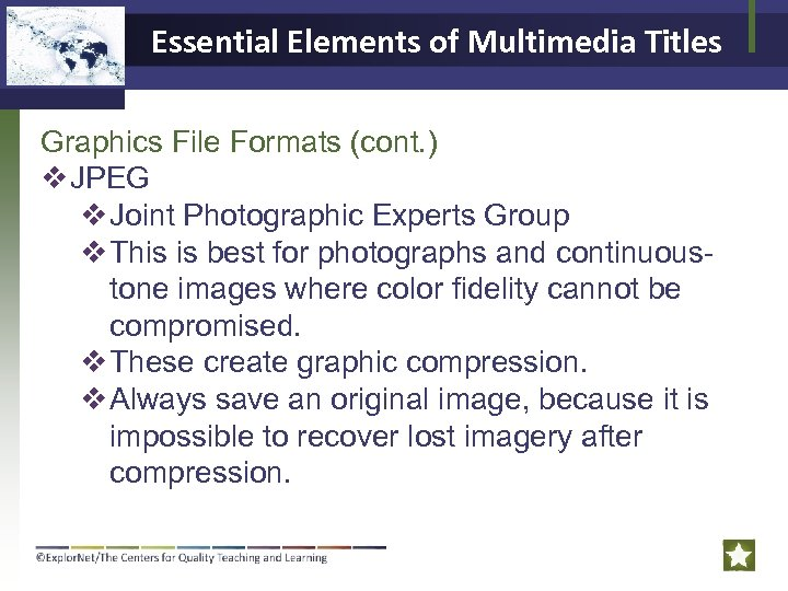 Essential Elements of Multimedia Titles Graphics File Formats (cont. ) v JPEG v Joint