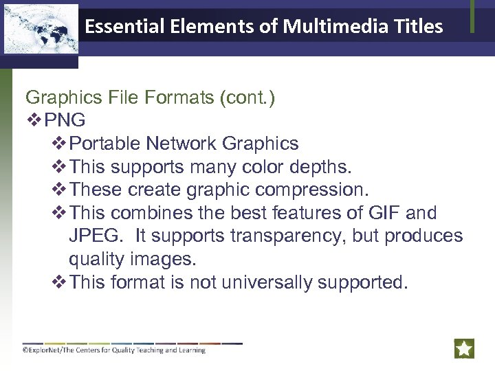 Essential Elements of Multimedia Titles Graphics File Formats (cont. ) v PNG v Portable