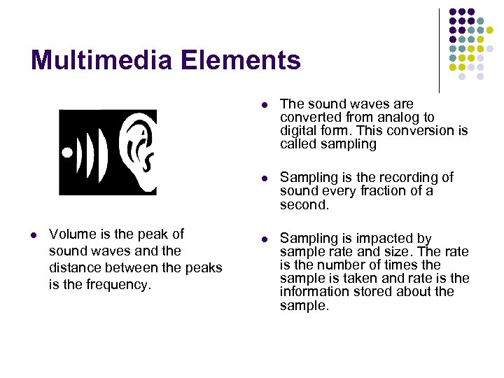 Multimedia Elements l l l Volume is the peak of sound waves and the