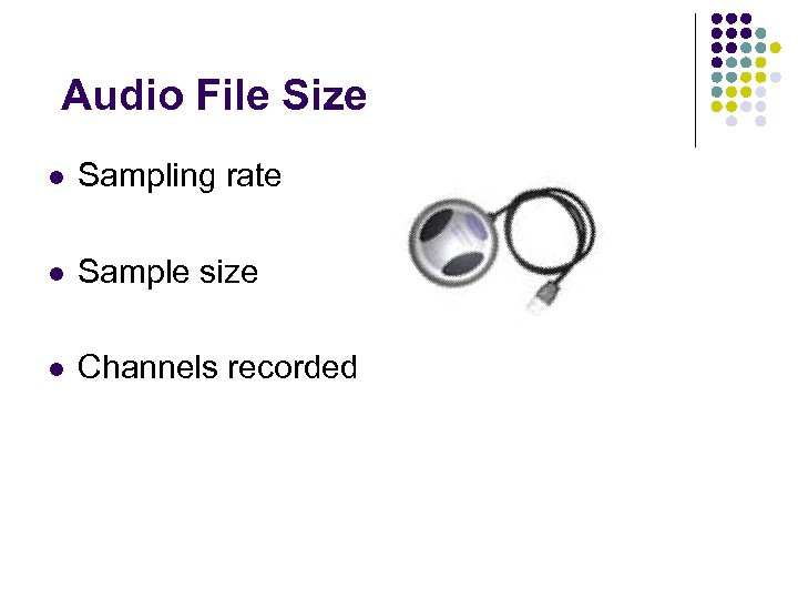 Audio File Size l Sampling rate l Sample size l Channels recorded