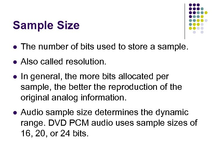 Sample Size l The number of bits used to store a sample. l Also