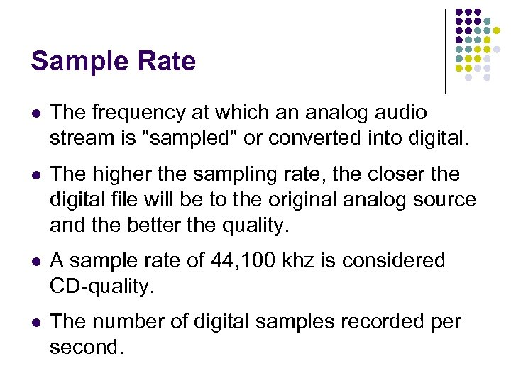Sample Rate l The frequency at which an analog audio stream is