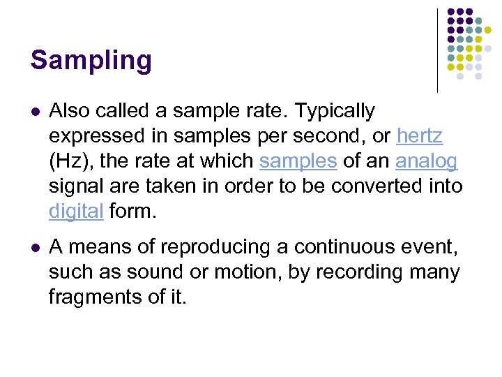 Sampling l Also called a sample rate. Typically expressed in samples per second, or