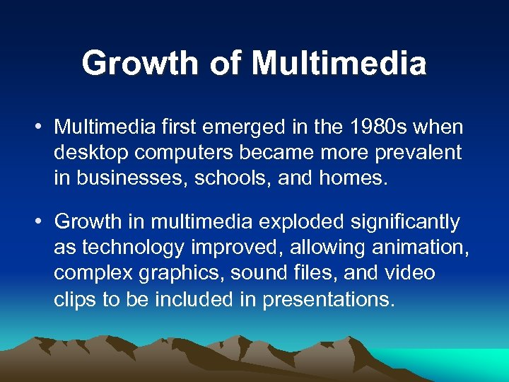 Growth of Multimedia • Multimedia first emerged in the 1980 s when desktop computers