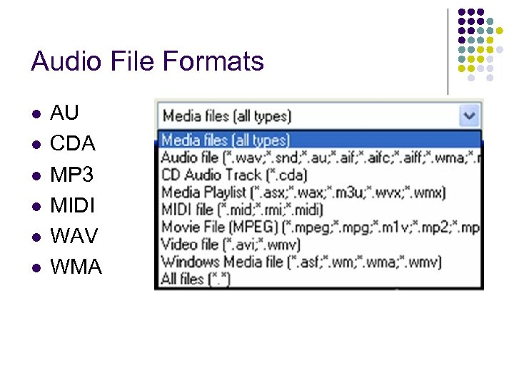 Audio File Formats l l l AU CDA MP 3 MIDI WAV WMA