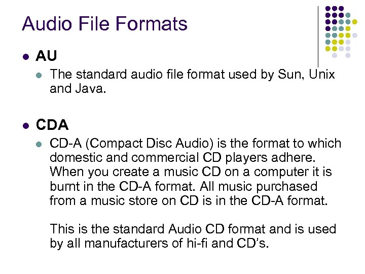Audio File Formats l AU l l The standard audio file format used by