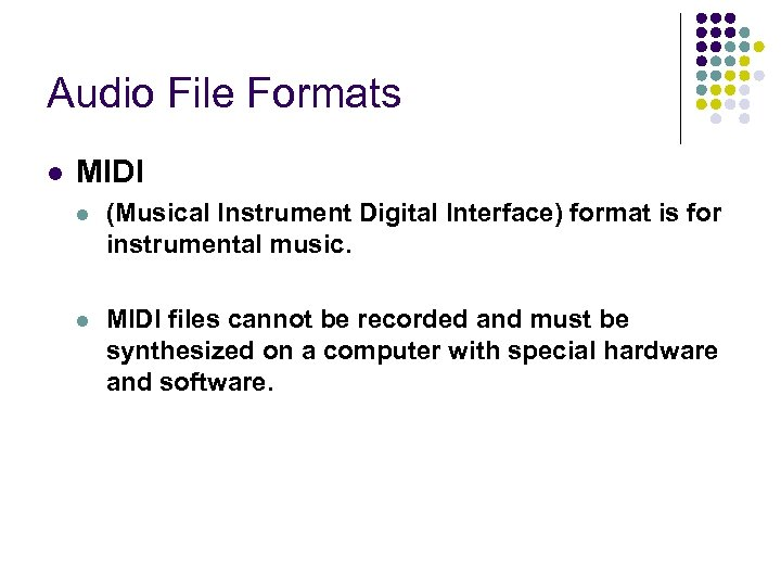 Audio File Formats l MIDI l (Musical Instrument Digital Interface) format is for instrumental