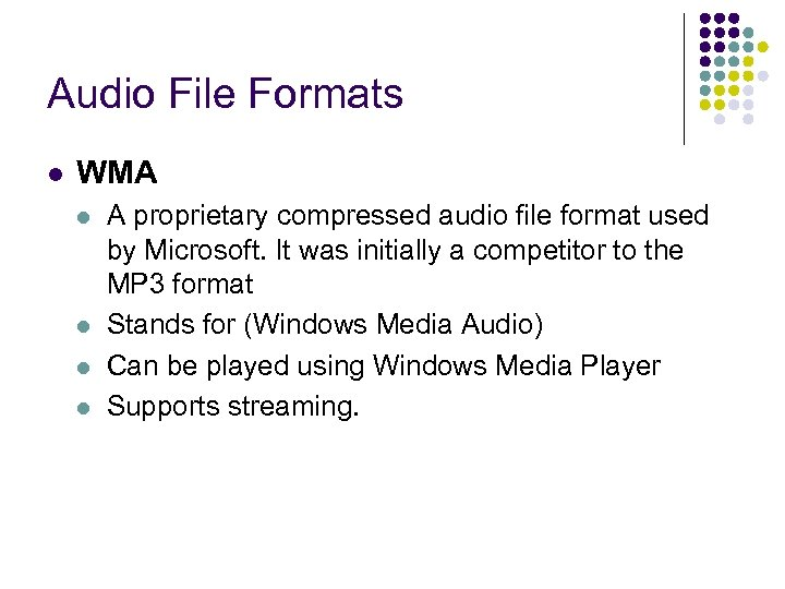 Audio File Formats l WMA l l A proprietary compressed audio file format used