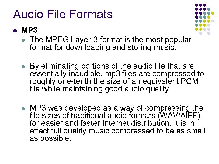 Audio File Formats l MP 3 l The MPEG Layer-3 format is the most