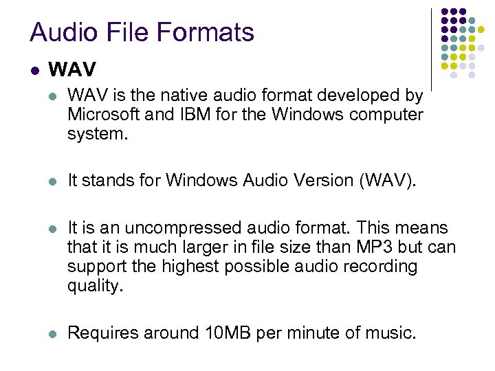 Audio File Formats l WAV is the native audio format developed by Microsoft and