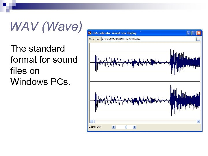 WAV (Wave) The standard format for sound files on Windows PCs.