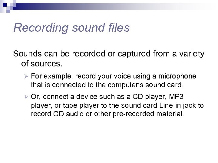 Recording sound files Sounds can be recorded or captured from a variety of sources.