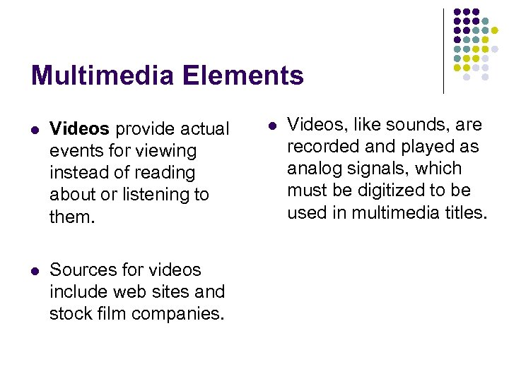 Multimedia Elements l Videos provide actual events for viewing instead of reading about or