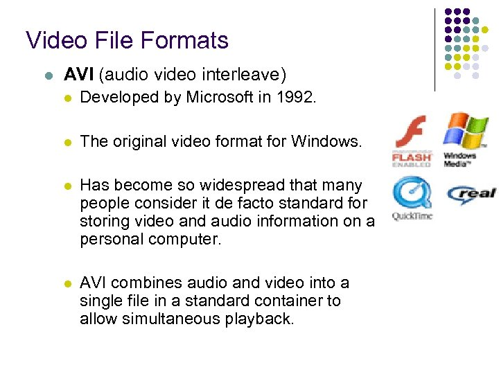 Video File Formats l AVI (audio video interleave) l Developed by Microsoft in 1992.