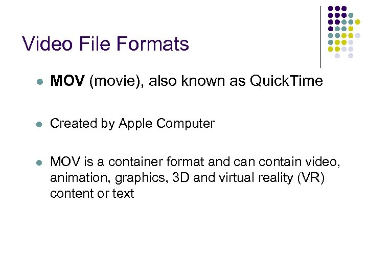 Video File Formats l MOV (movie), also known as Quick. Time l Created by