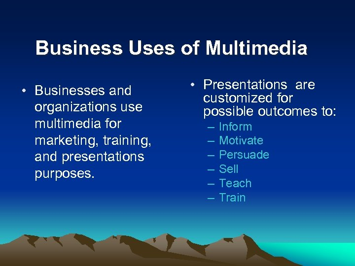 Business Uses of Multimedia • Businesses and organizations use multimedia for marketing, training, and