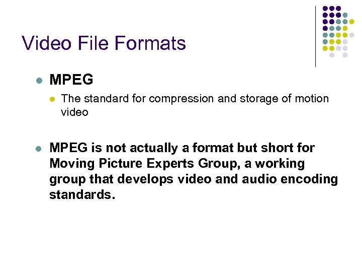 Video File Formats l MPEG l l The standard for compression and storage of