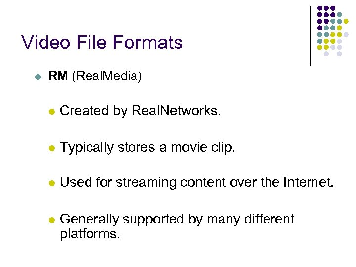 Video File Formats l RM (Real. Media) l Created by Real. Networks. l Typically