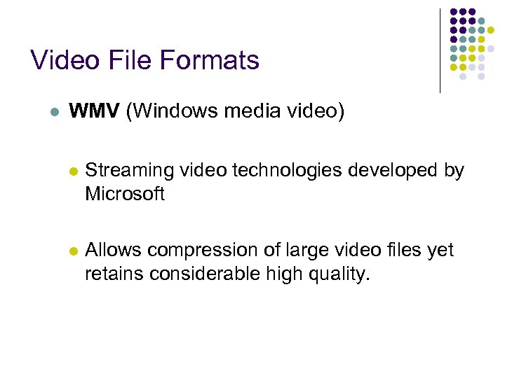 Video File Formats l WMV (Windows media video) l Streaming video technologies developed by