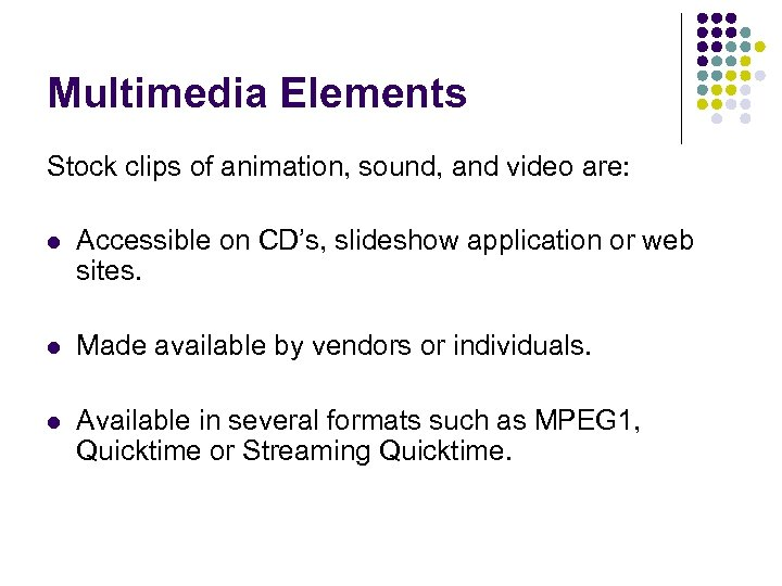 Multimedia Elements Stock clips of animation, sound, and video are: l Accessible on CD's,
