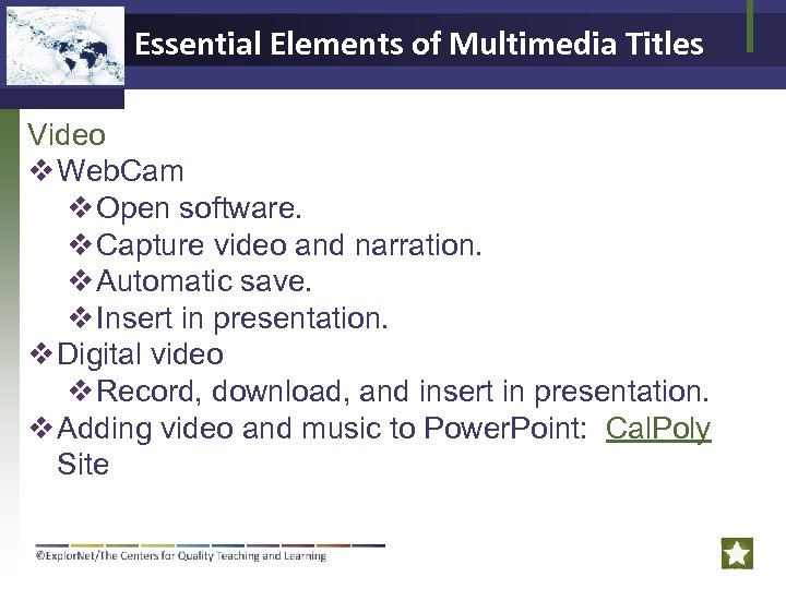 Essential Elements of Multimedia Titles Video v Web. Cam v Open software. v Capture