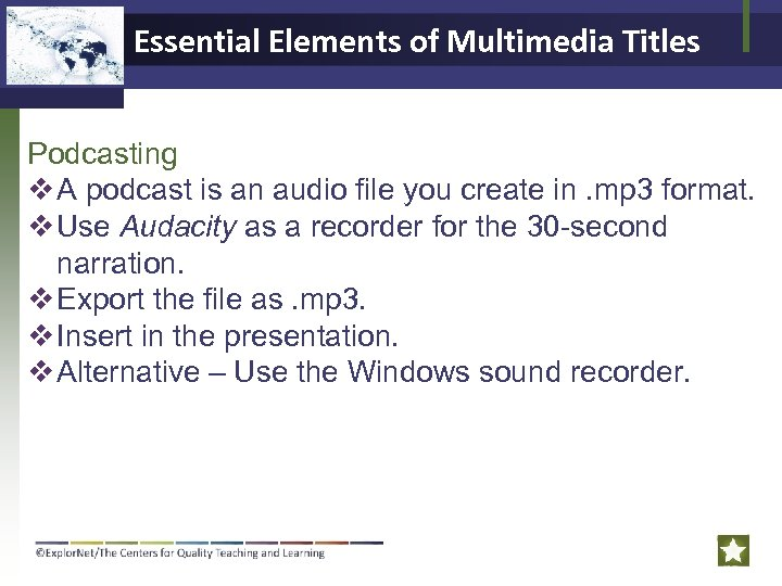Essential Elements of Multimedia Titles Podcasting v A podcast is an audio file you