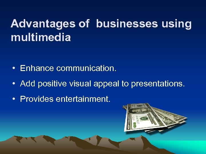 Advantages of businesses using multimedia • Enhance communication. • Add positive visual appeal to