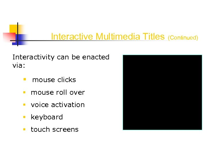 Interactive Multimedia Titles Interactivity can be enacted via: mouse clicks mouse roll over voice