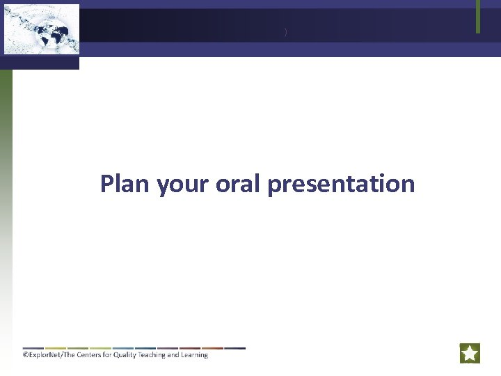 ) Plan your oral presentation