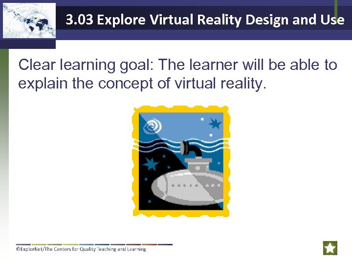 3. 03 Explore Virtual Reality Design and Use Clearning goal: The learner will be