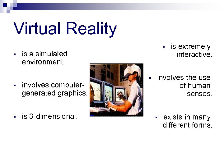 Virtual Reality is a simulated environment. involves computergenerated graphics. is 3 -dimensional. is extremely