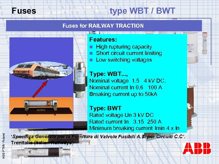 Fuses type WBT / BWT Fuses for RAILWAY TRACTION Features: n n n High