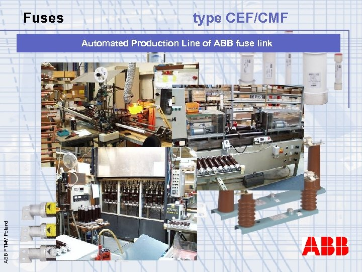 Fuses type CEF/CMF ABB PTMV Poland Automated Production Line of ABB fuse link