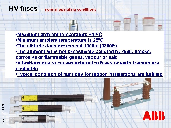 HV fuses – normal operating conditions ABB PTMV Poland • Maximum ambient temperature +400