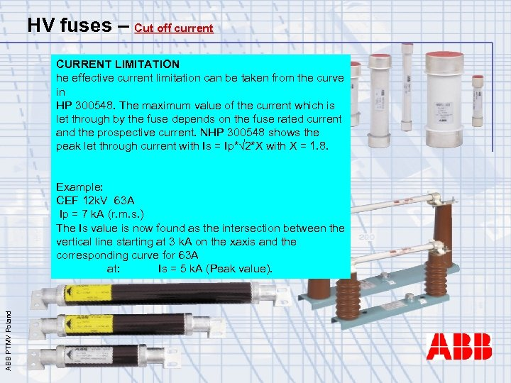 HV fuses – Cut off current CURRENT LIMITATION he effective current limitation can be