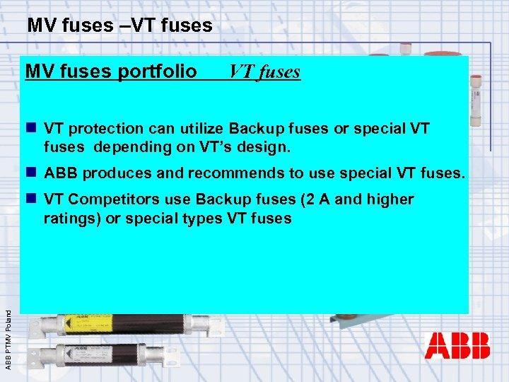 MV fuses –VT fuses MV fuses portfolio VT fuses n VT protection can utilize