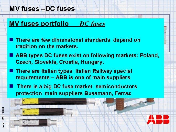 MV fuses –DC fuses MV fuses portfolio DC fuses n There are few dimensional