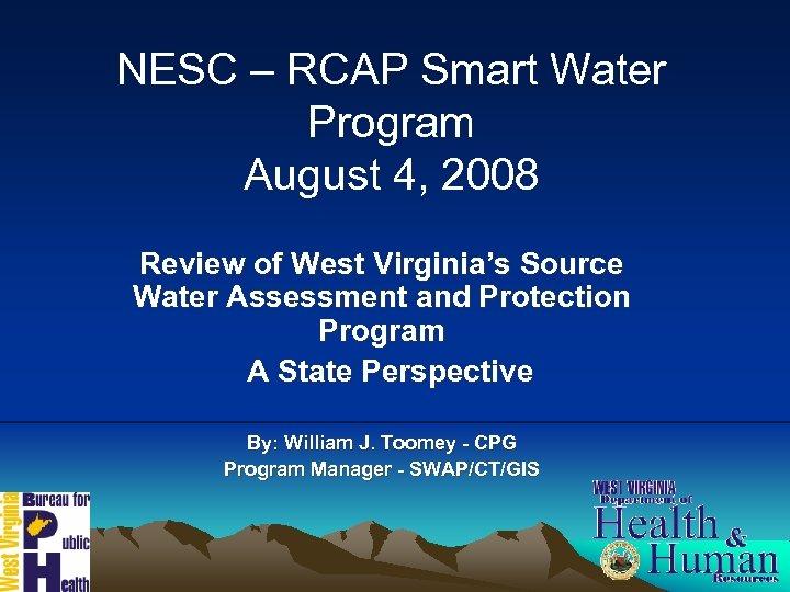 NESC – RCAP Smart Water Program August 4, 2008 Review of West Virginia's Source