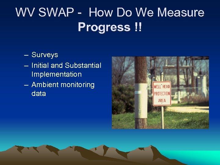 WV SWAP - How Do We Measure Progress !! – Surveys – Initial and