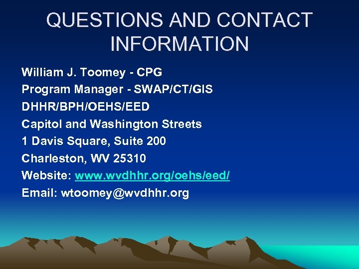 QUESTIONS AND CONTACT INFORMATION William J. Toomey - CPG Program Manager - SWAP/CT/GIS DHHR/BPH/OEHS/EED