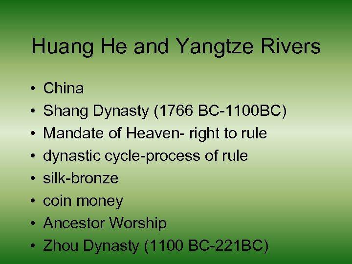 Huang He and Yangtze Rivers • • China Shang Dynasty (1766 BC-1100 BC) Mandate