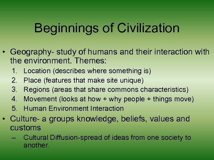 Beginnings of Civilization • Geography- study of humans and their interaction with the environment.