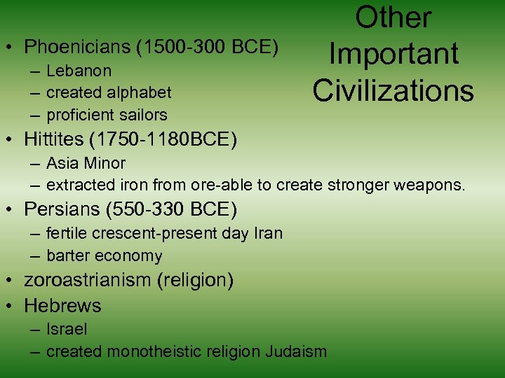 • Phoenicians (1500 -300 BCE) – Lebanon – created alphabet – proficient sailors