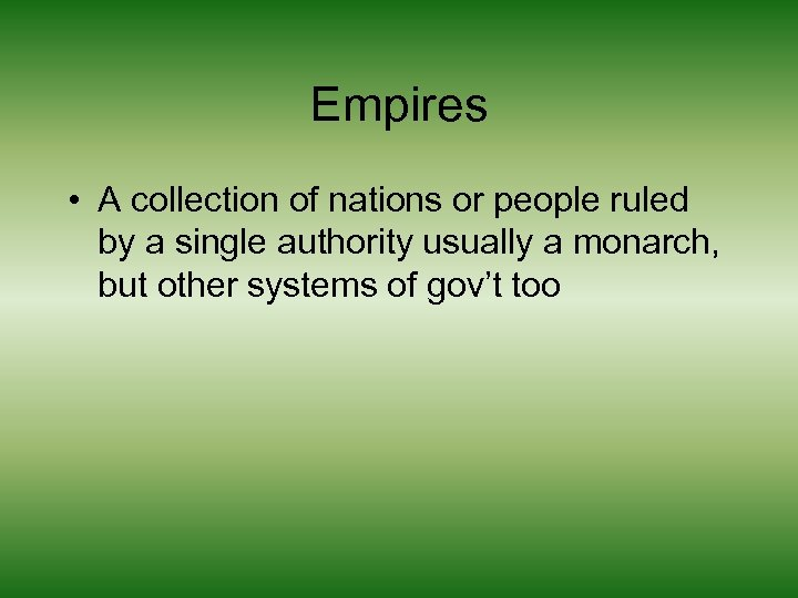 Empires • A collection of nations or people ruled by a single authority usually