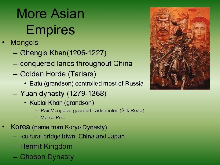 More Asian Empires • Mongols – Ghengis Khan(1206 -1227) – conquered lands throughout China