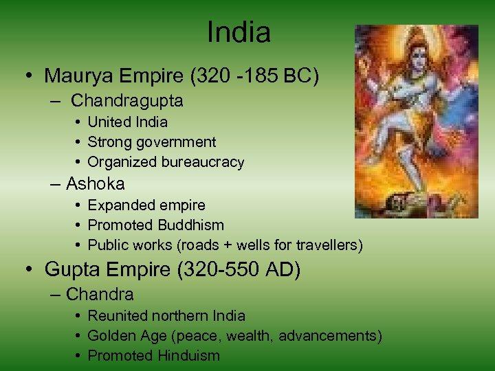 India • Maurya Empire (320 -185 BC) – Chandragupta • United India • Strong
