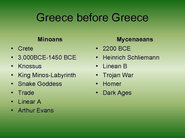 Greece before Greece Minoans • • Crete 3, 000 BCE-1450 BCE Knossus King Minos-Labyrinth
