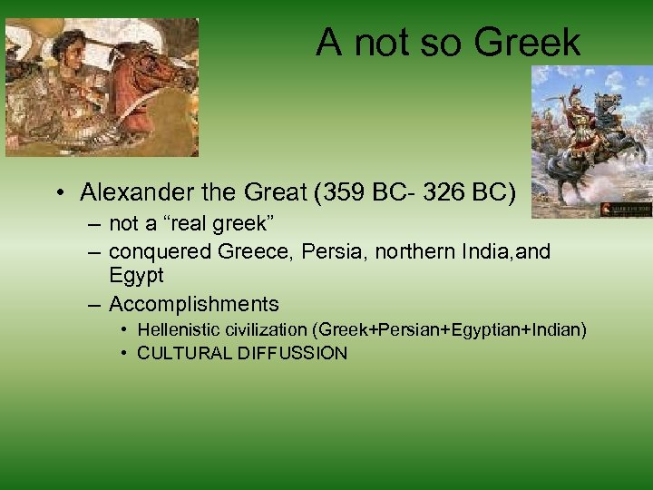 A not so Greek • Alexander the Great (359 BC- 326 BC) – not