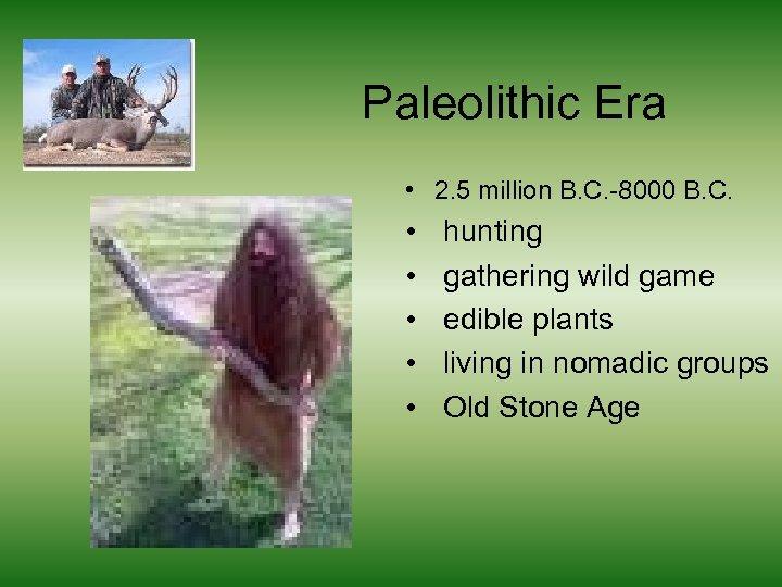 Paleolithic Era • 2. 5 million B. C. -8000 B. C. • • •
