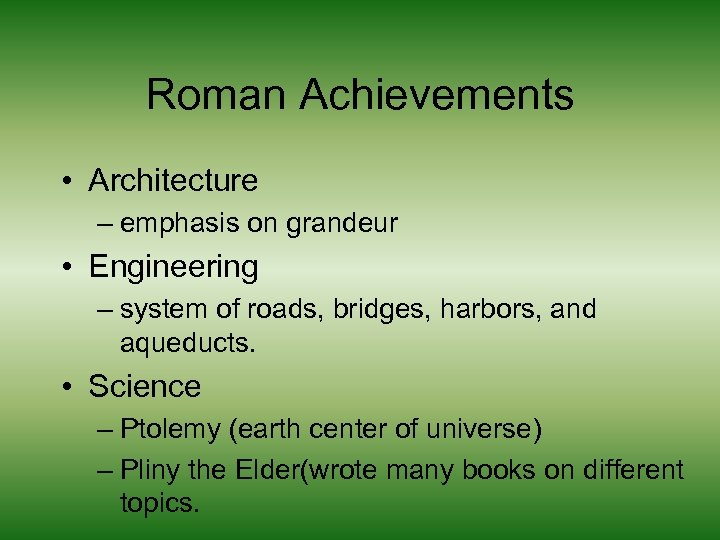 Roman Achievements • Architecture – emphasis on grandeur • Engineering – system of roads,